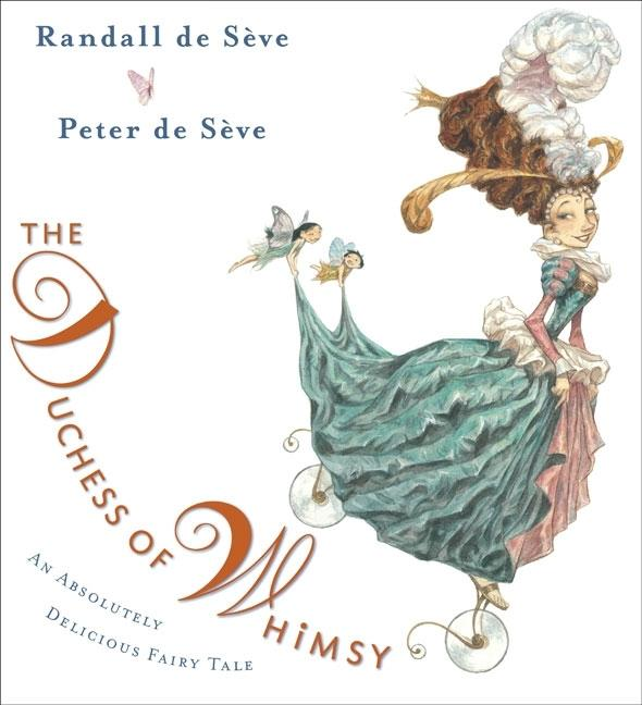 The Duchess of Whimsy: An Absolutely Delicious Fairy Tale