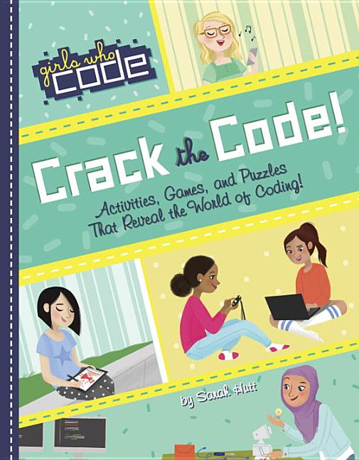Crack the Code!: Activities, Games, and Puzzles That Reveal the World of Coding