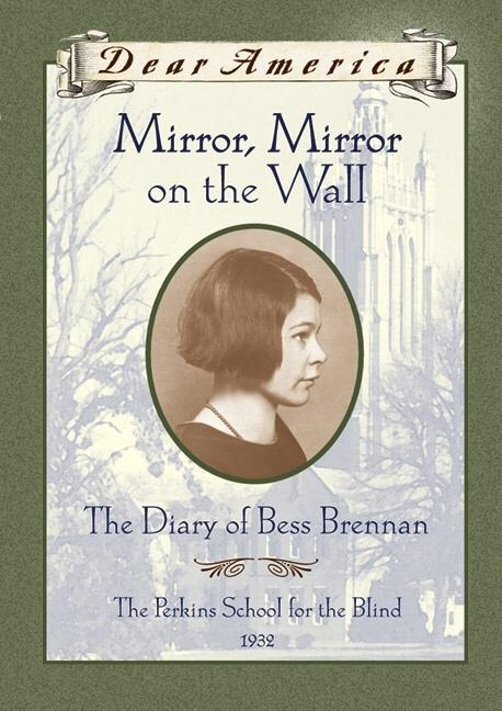 Mirror Mirror on the Wall: The Diary of Bess Brennan, The Perkins School for the Blind, 1932