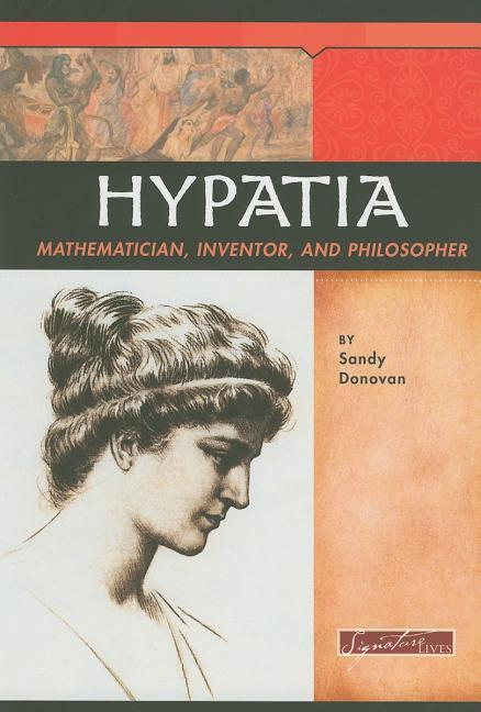 Hypatia: Mathematician, Inventor, and Philosopher