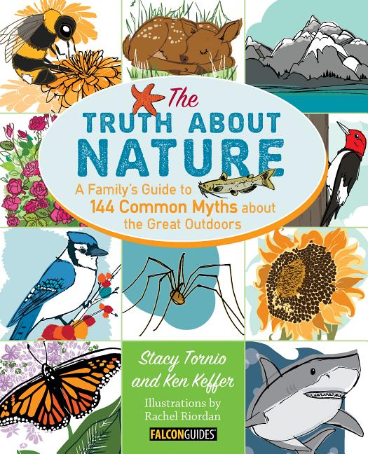 The Truth about Nature: A Family's Guide to 144 Common Myths about the Great Outdoors