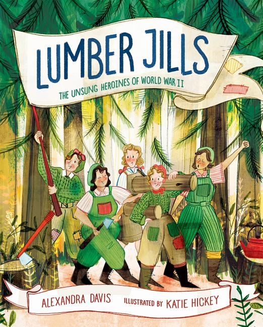 Lumber Jills: The Unsung Heroines of World War II