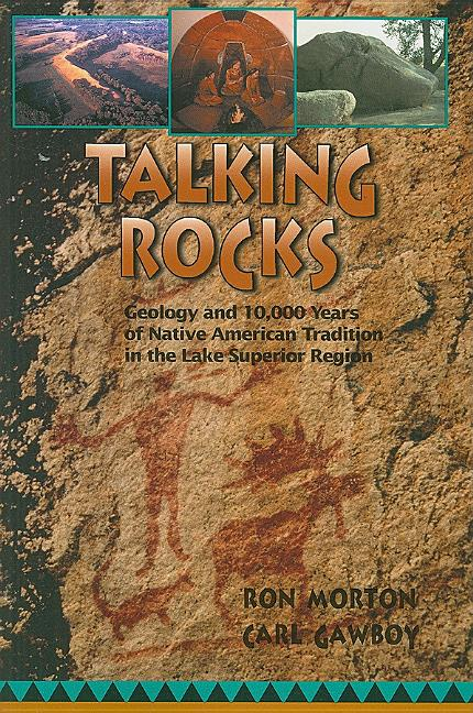 Talking Rocks: Geology and 10,000 Years of Native American Tradition in the Lake Superior Region