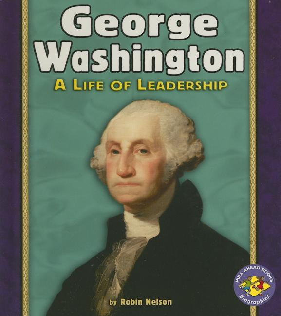 George Washington: A Life of Leadership