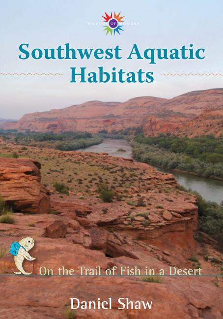 Southwest Aquatic Habitats: On the Trail of Fish in a Desert