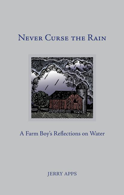 Never Curse the Rain: A Farm Boy's Reflections on Water