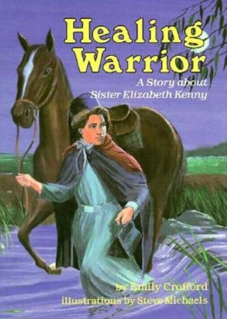 Healing Warrior: A Story about Sister Elizabeth Kenny
