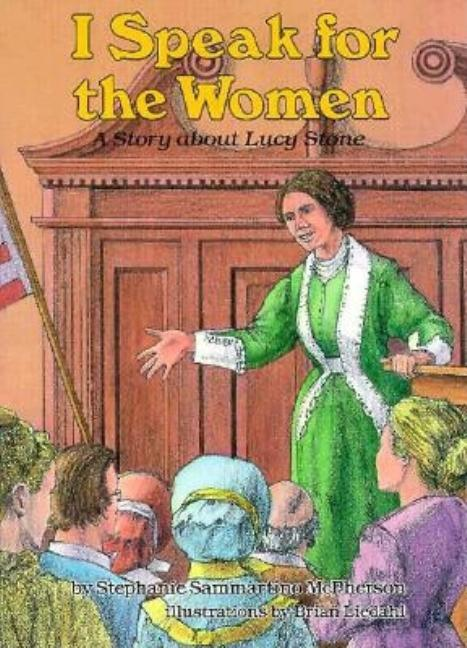 I Speak for the Women: A Story about Lucy Stone