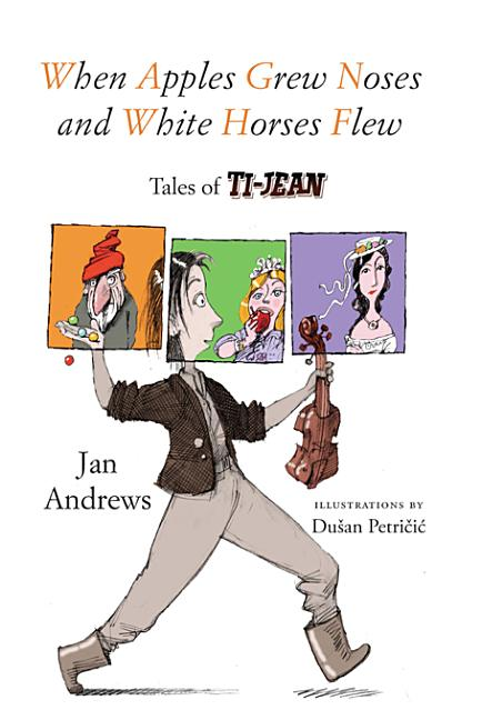 When Apples Grew Noses and White Horses Flew: Tales of Ti-Jean
