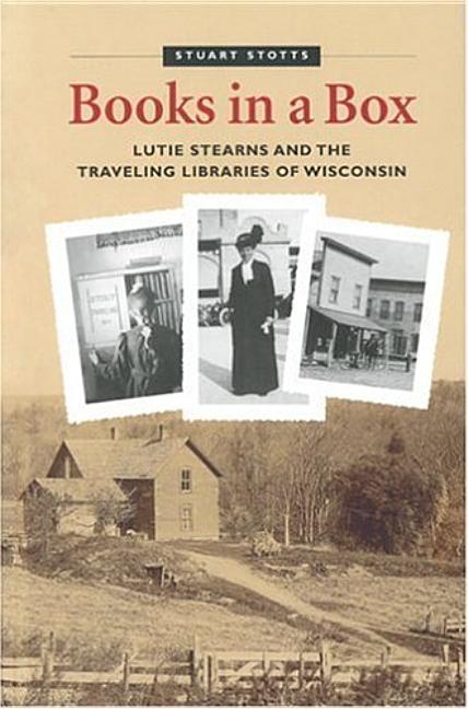 Books in a Box: Lutie Stearns and the Traveling Libraries of Wisconsin