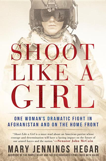 Shoot Like a Girl: One Woman's Dramatic Fight in Afghanistan and on the Home Front