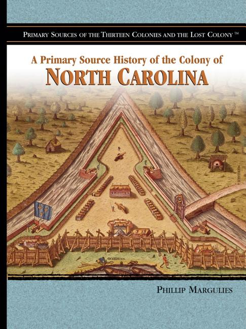 A Primary Source History of the Colony of North Carolina