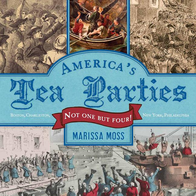America's Tea Parties: Not One But Four! Boston, Charleston, New York, Philadelphia
