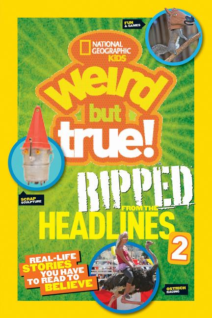 Ripped from the Headlines 2: Real-Life Stories You Have to Read to Believe