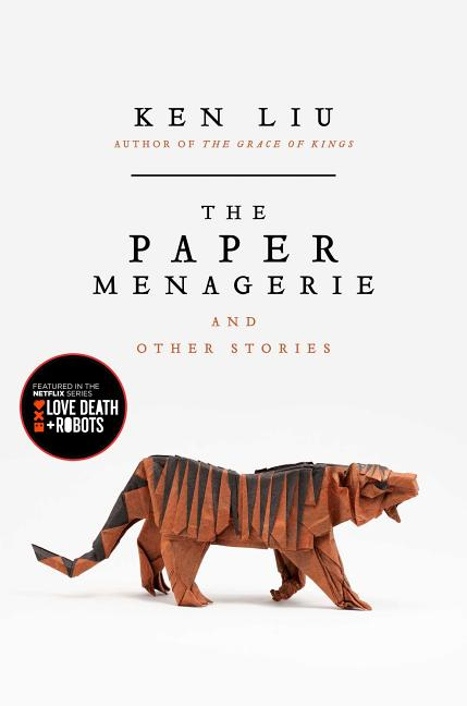 The Paper Menagerie: And Other Stories
