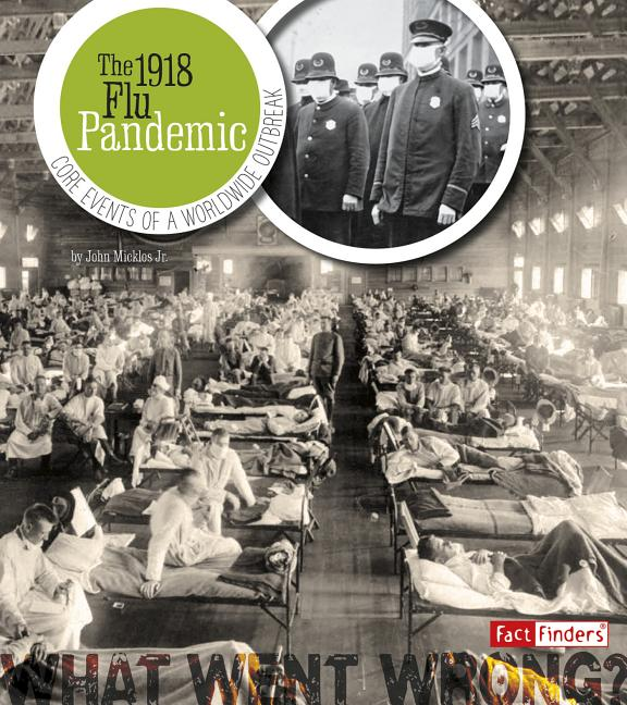 1918 Flu Pandemic, The: Core Events of a Worldwide Outbreak