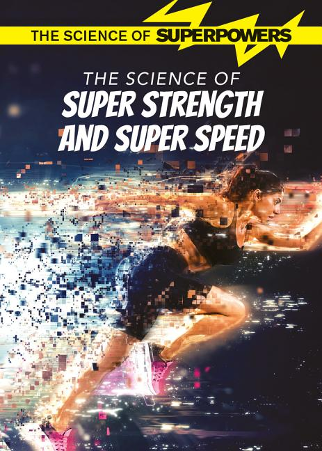 The Science of Super Strength and Super Speed