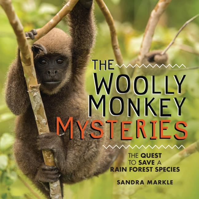 Woolly Monkey Mysteries: The Quest to Save a Rain Forest Species