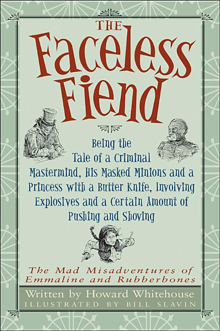 The Faceless Fiend: Being the Tale of a Criminal Mastermind, His Masked Minions and a Princess with a Butter Knife