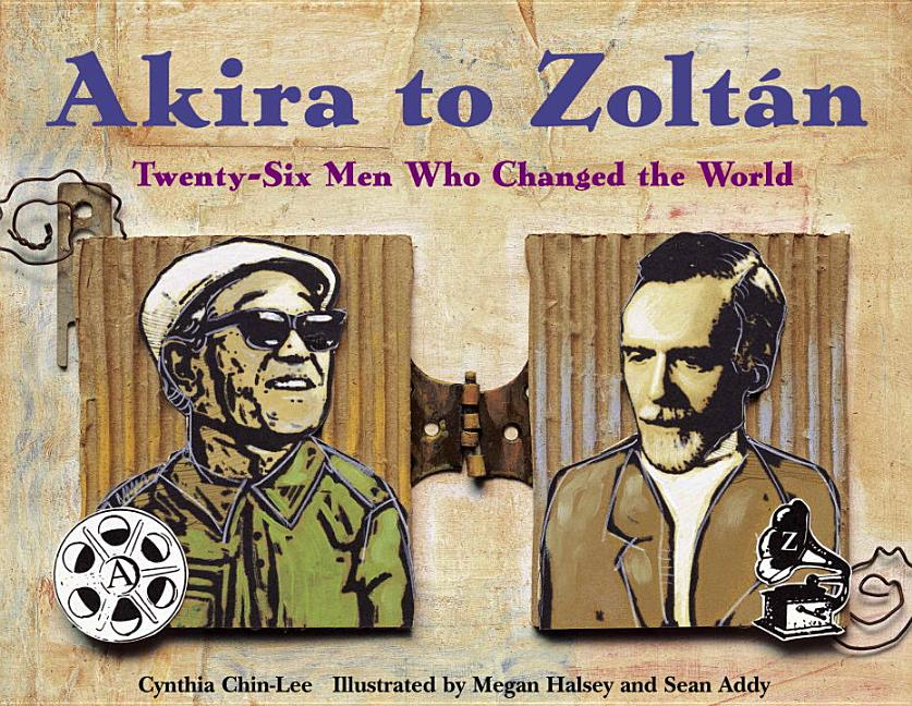 Akira to Zoltán: Twenty-Six Men Who Changed the World