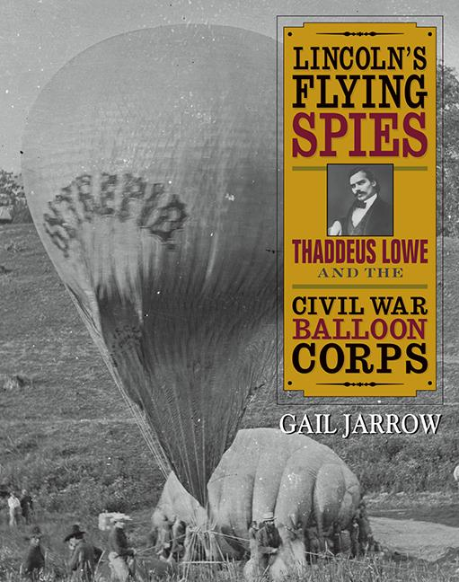 Lincoln's Flying Spies: Thaddeus Lowe & the Civil War Balloon Corp