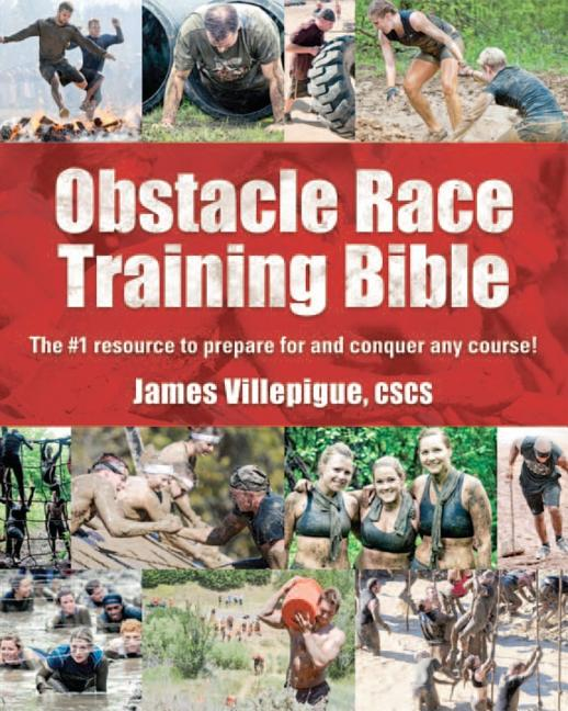 Obstacle Race Training Bible: The #1 Resource to Prepare for and Conquer Any Course!