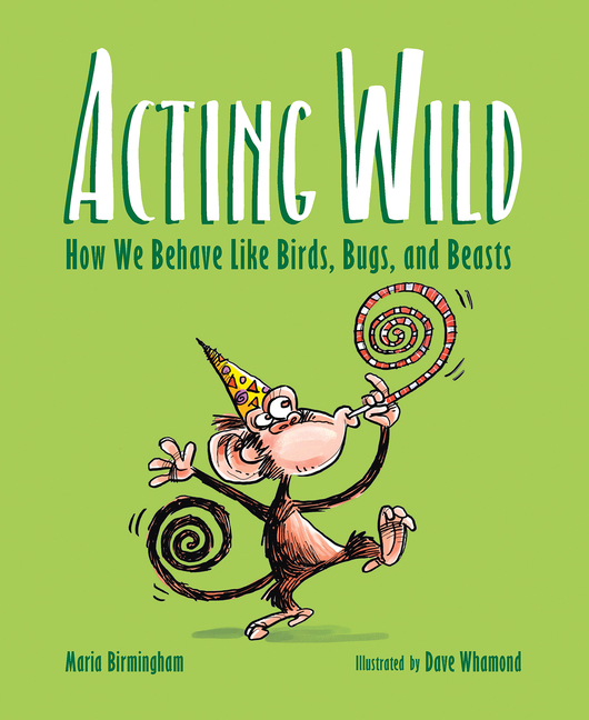 Acting Wild: How We Behave Like Birds, Bugs, and Beasts
