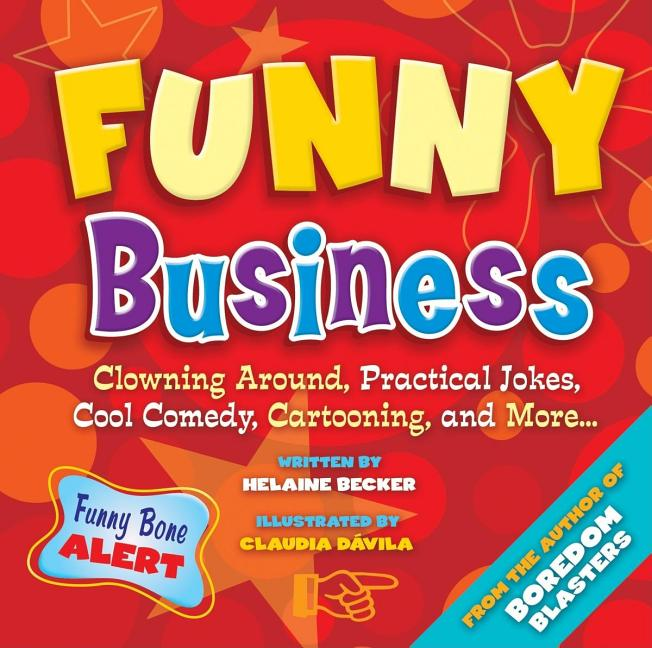 Funny Business: Clowning Around, Practical Jokes, Cool Comedy, Cartooning, and More...