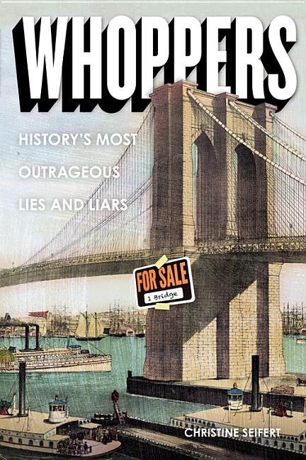 Whoppers: History's Most Outrageous Lies and Liars