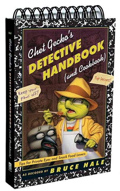 Chet Gecko's Detective Handbook (and Cookbook): Tips for Private Eyes and Snack Food Lovers