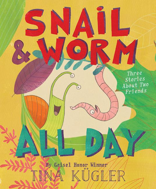 Snail & Worm All Day: Three Stories about Two Friends