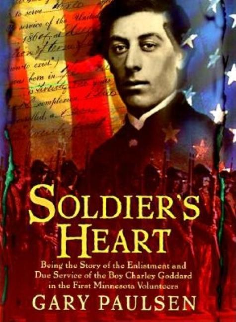 Soldier's Heart: Being the Story of the Enlistment & Due Service of the Boy Charley Goddard…