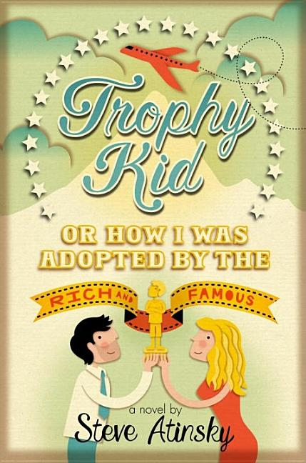 Trophy Kid, or How I Was Adopted by the Rich and Famous