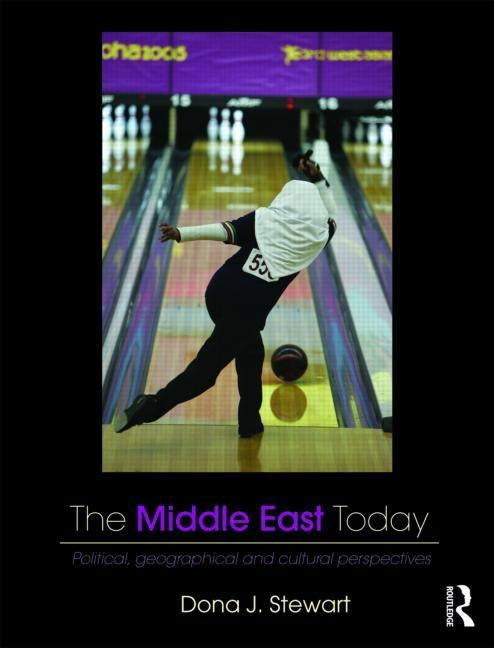 Middle East Today,The: Political, Geographical and Cultural Perspectives