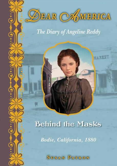 Behind the Masks: The Diary of Angeline Reddy, Bodie, California, 1880