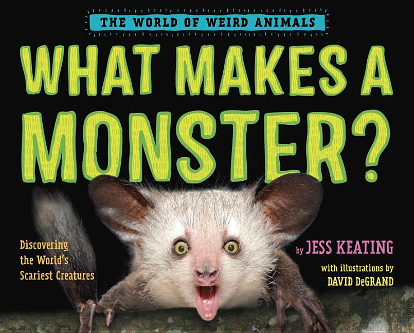 What Makes a Monster?: Discovering the World's Scariest Creatures