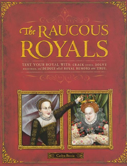 Raucous Royals: Test Your Royal Wits: Crack Codes, Solve Mysteries, and Deduce Which Royal Rumors Are True