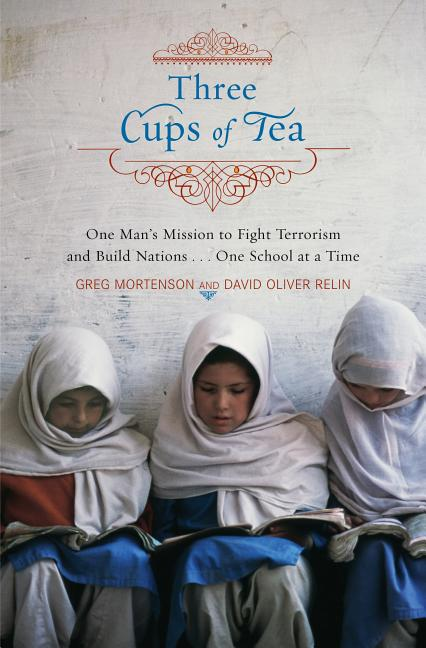 Three Cups of Tea: One Man's Mission to Fight Terrorism and Build Nations...One School at a Time