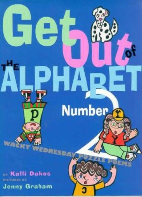 Get Out of the Alphabet, Number 2!: Wacky Wednesday Puzzle Poems