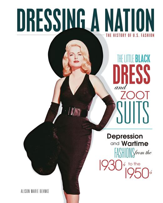 Little Black Dress and Zoot Suits: Depression and Wartime Fashions from the 1930s to 1950s