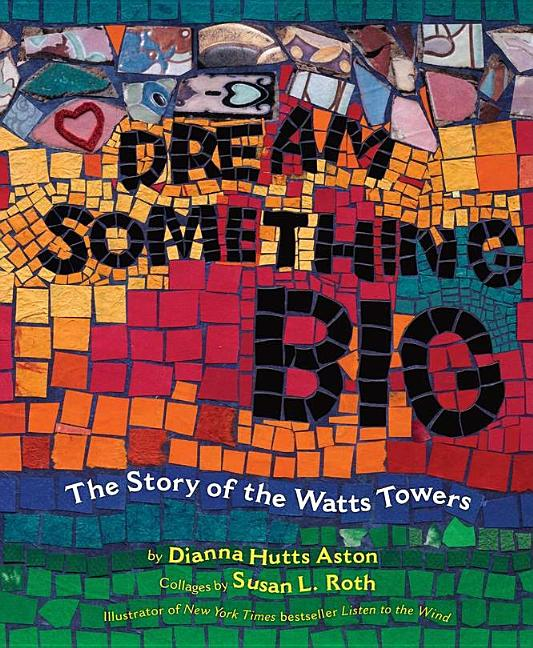 Dream Something Big: The Story of the Watts Towers