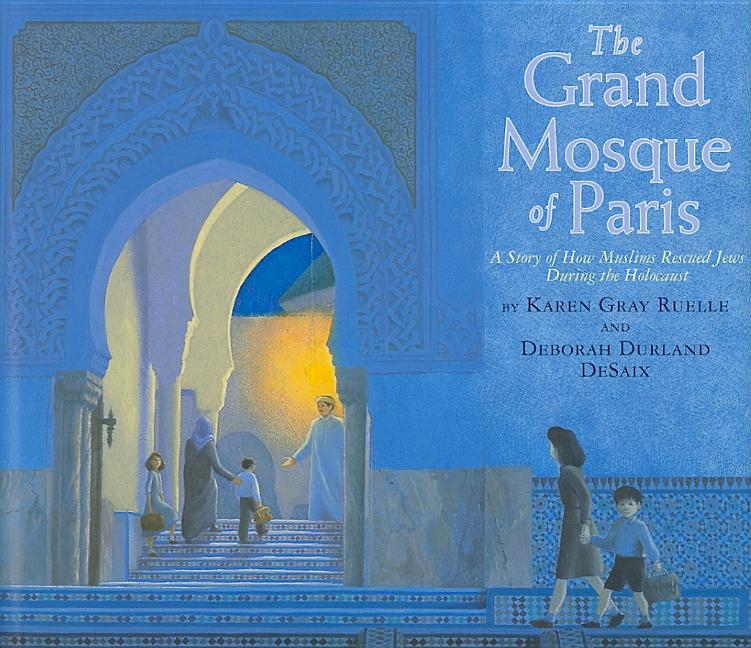 Grand Mosque of Paris, The: A Story of How Muslims Saved Jews During the Holocaust