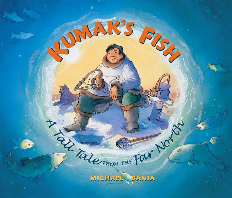 Kumak's Fish: A Tall Tale from the Far North