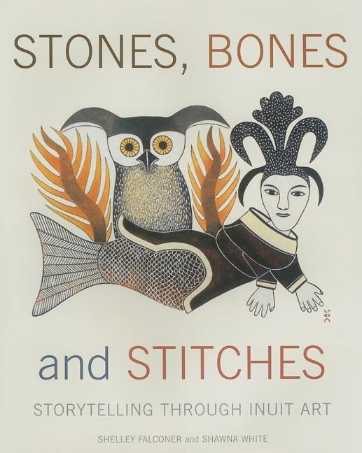 Stones, Bones and Stitches: Storytelling Through Inuit Art