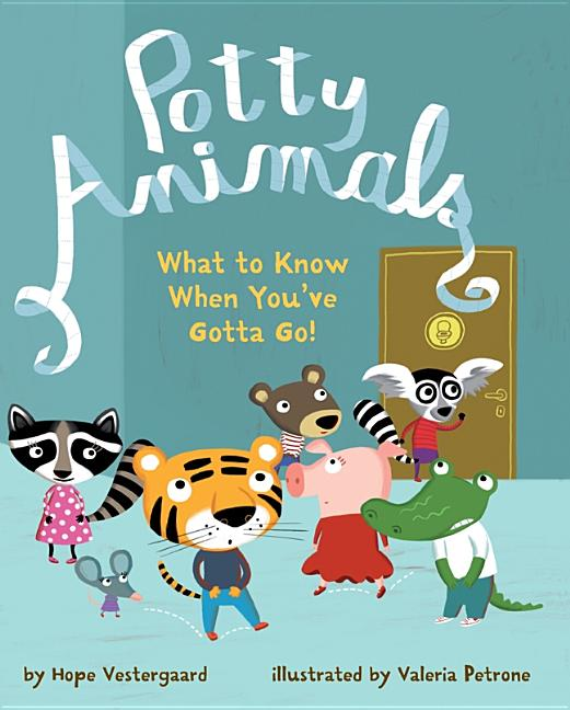 Potty Animals: What to Know When You've Gotta Go!