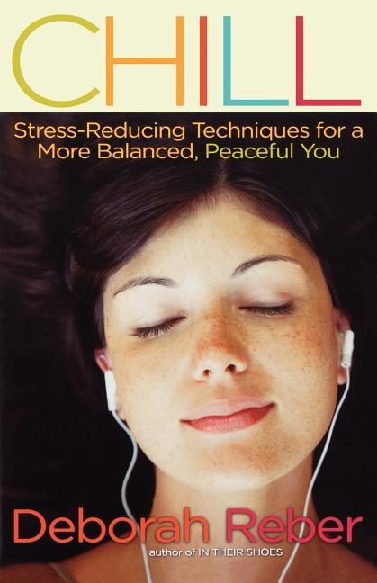 Chill: Stress-Reducing Techniques for a More Balanced, Peaceful You