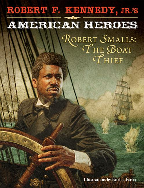 Robert Smalls: The Boat Thief