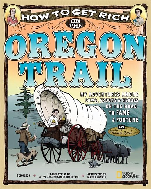How to Get Rich on the Oregon Trail: My Adventures Among Cows, Crooks & Heroes on the Road to Fame and Fortune