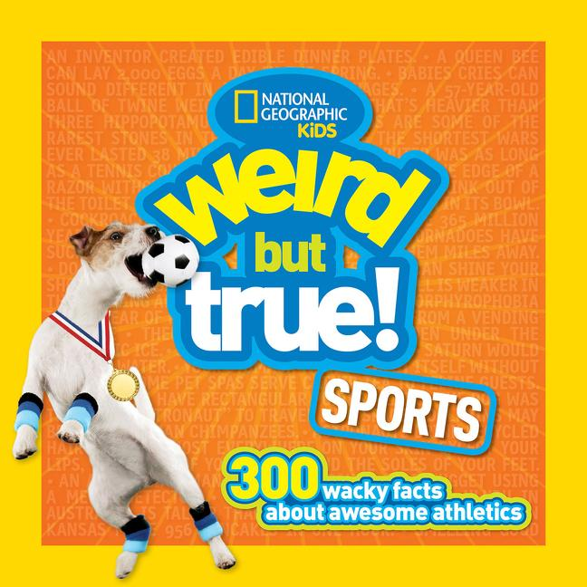 Sports: 300 Wacky Facts about Awesome Athletics