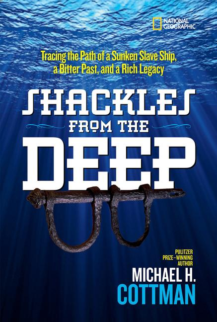 Shackles from the Deep: Tracing the Path of a Sunken Slave Ship, a Bitter Past, and a Rich Legacy